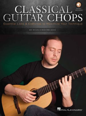 Classical Guitar Chops: Essential Licks & Exercises to Maximize Your Technique